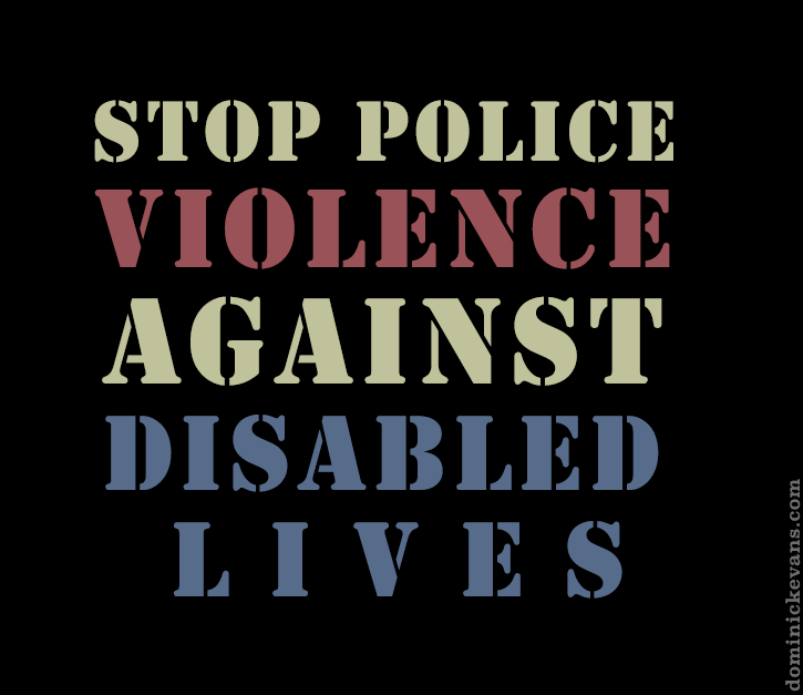 text in light yellow, red, and blue sits on a black background that reads stop police violence against disabled lives.